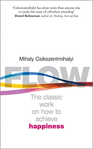 Flow: The Psychology of Happiness: The Classic Work on How