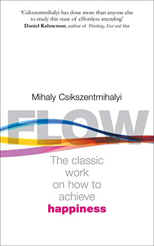 Flow: The Classic Work on How to Achieve Happiness, with a new Introduction by the author