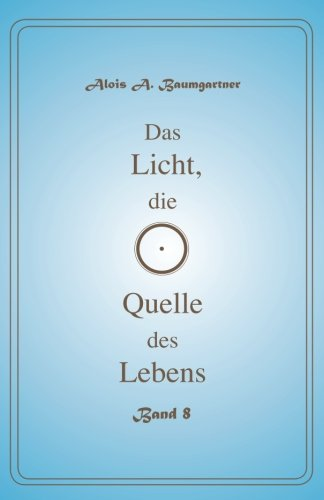 Download Das Licht, die Quelle des Lebens - Band 8 (Volume 8) (German Edition) ebook