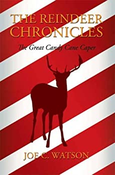 The Reindeer Chronicles The Great Candy Cane Caper by [Joe C. Watson]