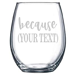 Because Your Custom Text – Engraved Funny Wine Glass Or Glass Humor Gift Clear Crystal Red or White Wine Glasses 11…