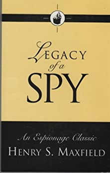 Legacy of a Spy by [Maxfield, Henry S.]
