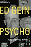 Ed Gein - Psycho!, Paul Anthony Woods, 0312130570