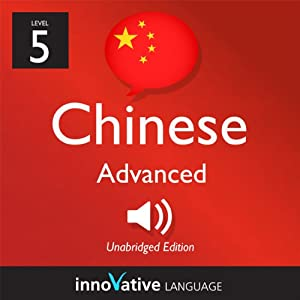 Learn Chinese with Innovative Language's Proven Language System - Level 5: Advanced Chinese Audiobook