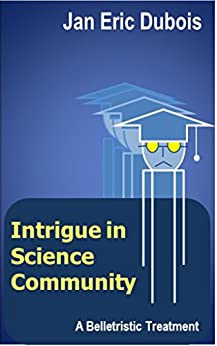 Intrigue in Science Community: A Belletristic Treatment by [Dubois, Jan Eric]