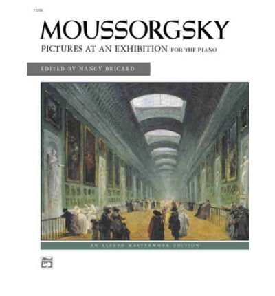 Read Online Mussorgsky -- Pictures at an Exhibition (Alfred Masterwork Editions) (Paperback) - Common PDF