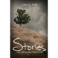 Stories: How Mennonites Came to Be (John Roth Trilogy)