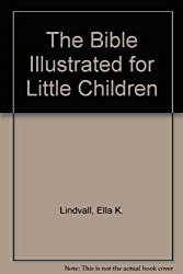 The Bible Illustrated for Little Children