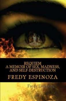 REQUIEM A Memoir of Sex, Madness, and Self-Destruction by [Espinoza, Fredy]