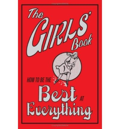 The Girls' Book: How to Be the Best at Everything (Hardback) - Common