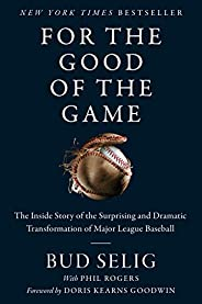 For the Good of the Game: The Inside Story of the Surprising and Dramatic Transformation of Major League Baseb