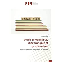Etude comparative, diachronique et synchronique: du futur en italien, napolitain et français