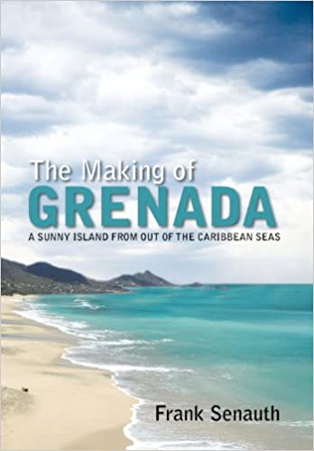 The Making of Grenada: A Sunny Island from Out of the Caribbean Seas