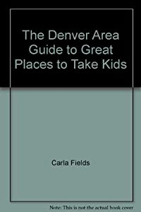 Paperback The Denver Area Guide to Great Places to Take Kids Book