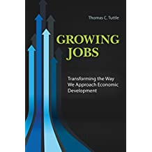 Growing Jobs: Transforming the Way We Approach Economic Development: Transforming the Way We Approach Economic Development