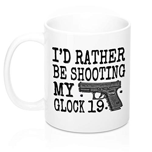 I'D RATHER BE SHOOTING MY GLOCK 19 MUG. GLOCK ACCESSORIES GIFT FOR GLOCK LOVER, FAN. CERAMIC HOME, TRAVEL, SIGHTS, MAG, MAGAZINE, SIGHTS, LIGHT, HOLDER, CASE, TOOL, HOLSTER PERSONAL TEA CUP. 11 OZ