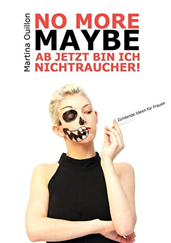 No more maybe - Ab jetzt bin ich Nichtraucher!: Zündende Ideen für Frauen