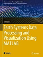 Earth Systems Data Processing and Visualization Using MATLAB Front Cover