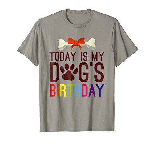 Today is My Dog's Birthday T Shirt for Pet Owner -