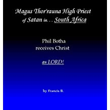 Magus Thor'rauna High Priest of Satan in South Africa: Phil Botha receives Christ as Lord!