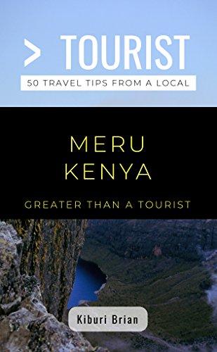 Greater Than a Tourist- Meru Kenya: 50 Travel Tips from a Local