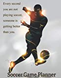 Soccer Game Planner, Every Second You Are Not Playing Soccer, Someone is Getting Better Than You.: Organizer and Planner for Soccer / Football / ... Academic Calendar 2019-2021 Men Women Youth