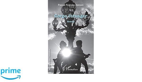 Corps étranger: Roman (French Edition): Pascal Francès ...