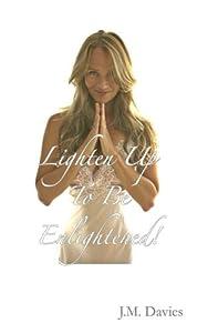 Lighten Up To Be Enlightened!: – The 50 Rules of Joy