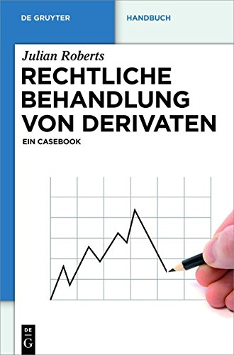 Rechtliche Behandlung von Derivaten: Ein Casebook (De Gruyter Handbuch)