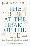 The Truth at the Heart of the Lie: How the Catholic