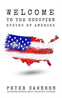 Welcome to the Occupied States of America by [Cawdron, Peter]