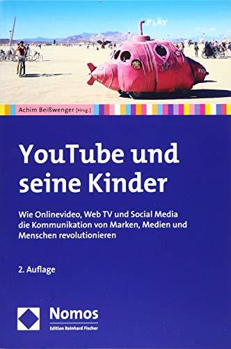 Youtube Und Seine Kinder: Wie Online-video, Web TV Und Social Media Die Kommunikation Von Marken, Medien Und Menschen Revolutionieren (German Edition) (Marken Online Uk)