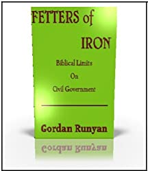 Fetters of Iron: Biblical Limits on Civil Government [Article]