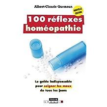 100 réflexes homéopathie: Le guide indispensable pour soigner les maux de tous les jours