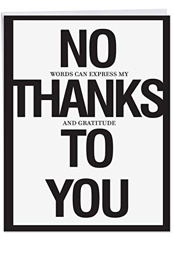 J8680 Jumbo Funny Thank You Card - 'No Thanks To You' with Envelope, Extra Large Size: 8.5'' x - Epic Thank Card You