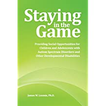 Staying in the Game: Providing Social Opportunities for Children and Adolescents with Autism Spectrum Disorders and Other Developmental Disabilities