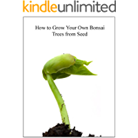 How To Grow Your Own Bonsai Trees From Seed (English Edition)