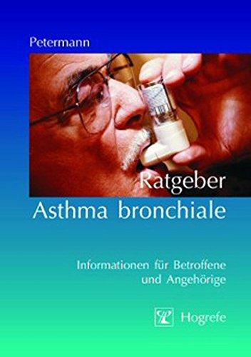 Ratgeber Asthma bronchiale: Informationen für Betroffene und Angehörige (Ratgeber zur Reihe »Fortschritte der Psychotherapie«)