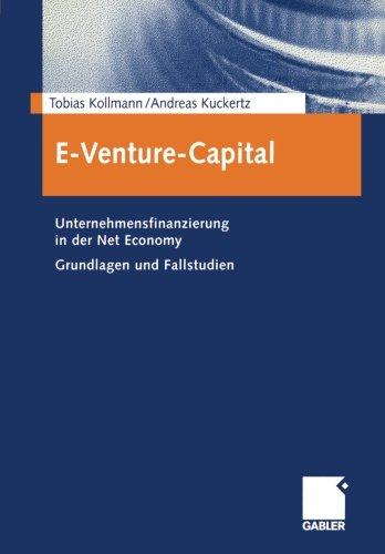 E-Venture-Capital: Unternehmensfinanzierung In Der Net Economy Grundlagen Und Fallstudien