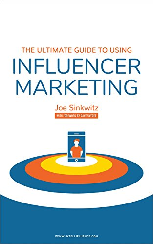 The Ultimate Guide to Using Influencer Marketing by [Sinkwitz, Joe]
