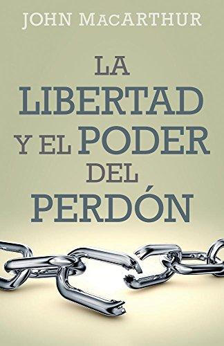 Libertad y el poder del perdon (Spanish Edition) [John MacArthur] (Tapa Blanda)