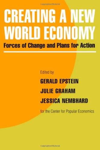 Creating a New World Economy: Forces of Change and Plans for Action