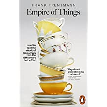 Empire of Things: How We Became a World of Consumers, from the 15th Century to the 21st