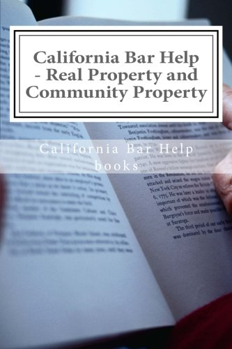 California Bar Help - Real Property and Community Property: The best and brightest Real Property and Community Property outline and analysis for law school superstars and JD degree holders.