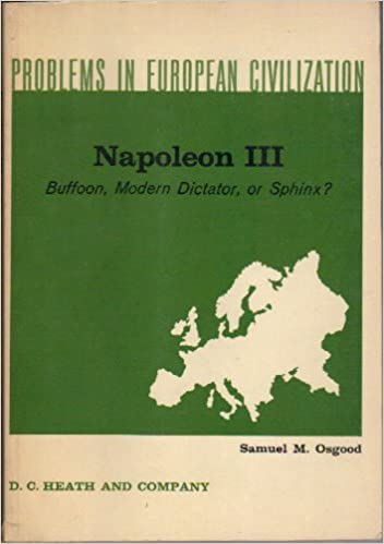 Book Napoleon III: Buffoon, Modern Dictator, or Sphinx? (Problems in European Civilization)