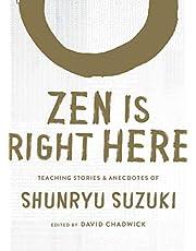 Zen Is Right Here: Teaching Stories and Anecdotes of Shunryu Suzuki, Author of Zen Mind, Beginner's Mind