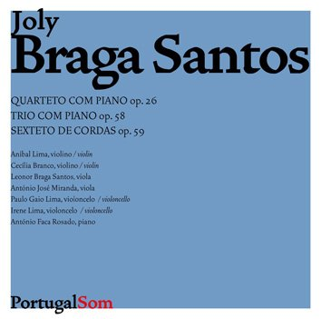 Joly Braga Santos: Piano Quartet Op. 26, Piano Trio Op.58 & String Sextet Op. 59