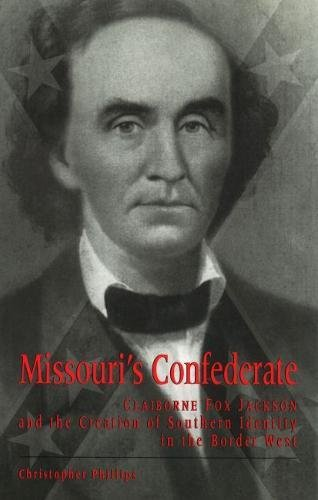 Missouri's Confederate: Claiborne Fox Jackson and the Creation of Southern Identity in the Border West (Missouri Biography Series)