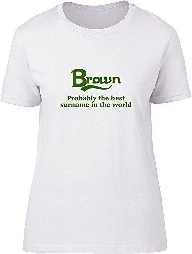 Marrón probablemente la mejor apellido en el mundo Ladies T Shirt blanco