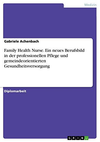 Family Health Nurse. Ein neues Berufsbild in der professionellen Pflege und gemeindeorientierten Gesundheitsversorgung (German Edition) Pdf